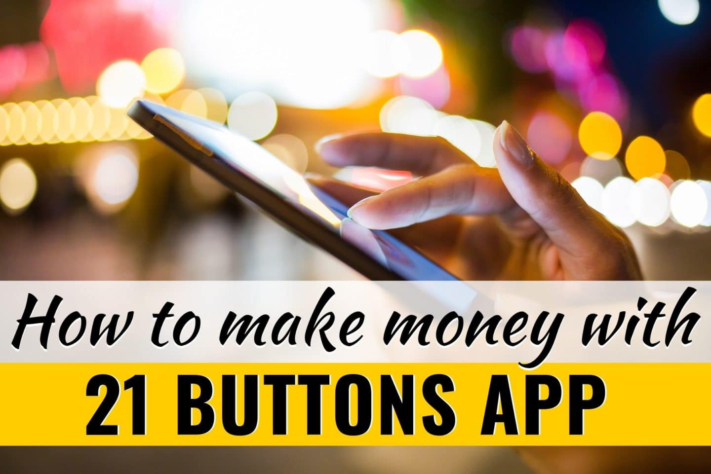 What is 21 Buttons App and How To Use It to Make Money – Everything You Need to Know